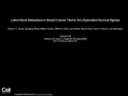 Latent Bone Metastasis in Breast Cancer Tied to Src-Dependent Survival Signals Xiang H.-F. Zhang, Qiongqing Wang, William Gerald, Clifford A. Hudis, Larry.