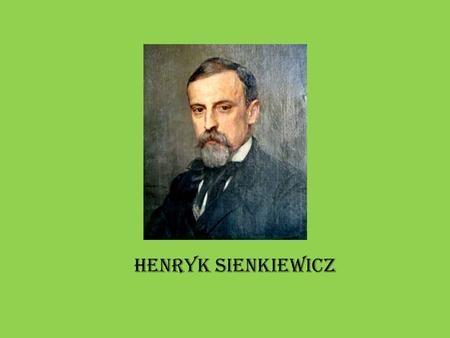 Henryk Sienkiewicz. Henryk Adam Aleksander Pius Sienkiewicz (5 May 1846 – 15 November 1916) was a Polish journalist, Nobel Prize-winning novelist, and.