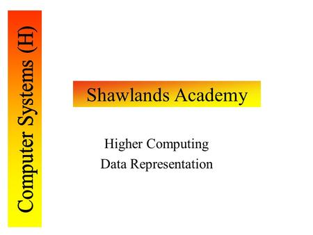 Shawlands Academy Higher Computing Data Representation.