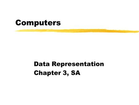 Computers Data Representation Chapter 3, SA. Data Representation and Processing Data and information processors must be able to: Recognize external data.