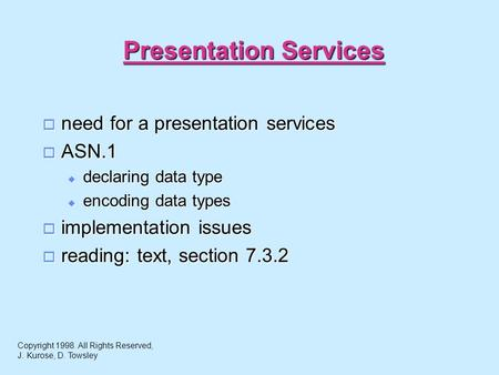 Presentation Services  need for a presentation services  ASN.1  declaring data type  encoding data types  implementation issues  reading: text, section.