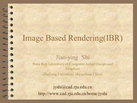 Image Based Rendering(IBR) Jiao-ying Shi State Key laboratory of Computer Aided Design and Graphics Zhejiang University, Hangzhou, China