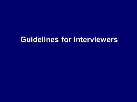 Guidelines for Interviewers. One of the most important procedures for data collection in epidemiologic research Excellent source of quality data Rapport.