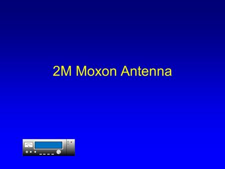 2M Moxon Antenna. Moxon Antenna Moxon antenna is a 2 element reduced size antenna. The Elements are bent (reducing the size) It has similar characteristics.