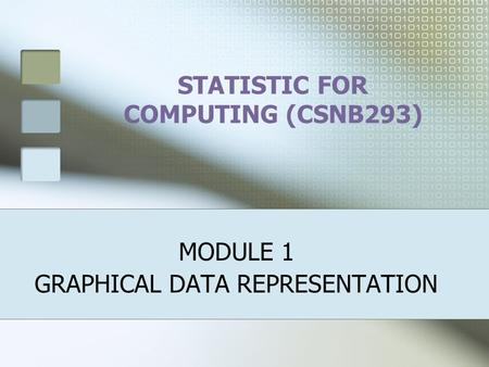 STATISTIC FOR COMPUTING (CSNB293) MODULE 1 GRAPHICAL DATA REPRESENTATION.