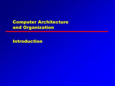 Computer Architecture and Organization Introduction.