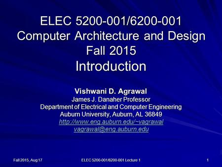 Fall 2015, Aug 17 ELEC 5200-001/6200-001 Lecture 1 1 ELEC 5200-001/6200-001 Computer Architecture and Design Fall 2015 Introduction Vishwani D. Agrawal.
