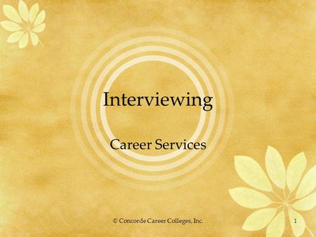 © Concorde Career Colleges, Inc.1 Interviewing Career Services.