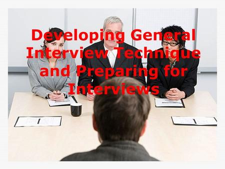 Developing General Interview Technique and Preparing for Interviews.