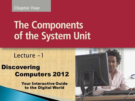Your Interactive Guide to the Digital World Discovering Computers 2012 Lecture -1.
