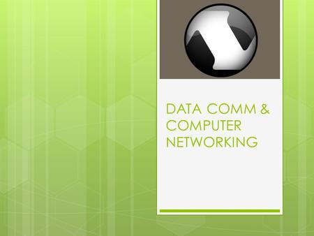 DATA COMM & COMPUTER NETWORKING. Data Communications..  are the exchange of data between two devices via some  form of transmission medium such as a.
