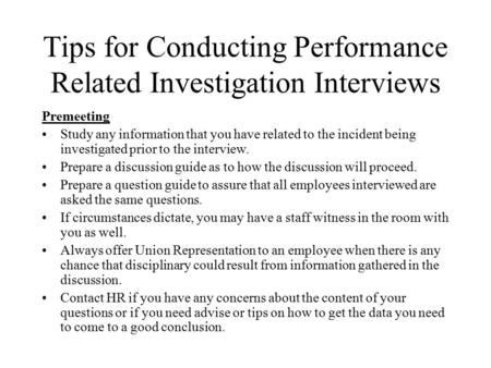 Tips for Conducting Performance Related Investigation Interviews Premeeting Study any information that you have related to the incident being investigated.