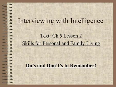 Interviewing with Intelligence Text: Ch 5 Lesson 2 Skills for Personal and Family Living Do's and Don't's to Remember!