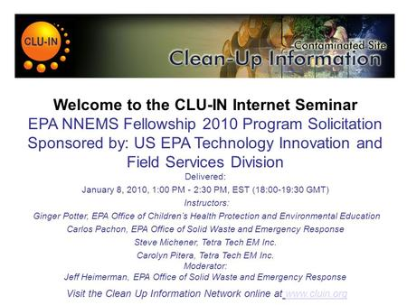 Welcome to the CLU-IN Internet Seminar EPA NNEMS Fellowship 2010 Program Solicitation Sponsored by: US EPA Technology Innovation and Field Services Division.