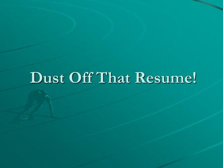 "Dust Off That Resume!. Resume Writing Why Write a Resume? Writing a Solid Resume Choosing a Resume Format Common Questions Last Minute Tips ""Before everything."