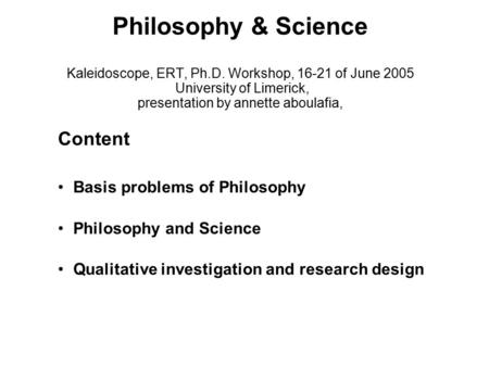 Philosophy & Science Kaleidoscope, ERT, Ph.D. Workshop, 16-21 of June 2005 University of Limerick, presentation by annette aboulafia, Content Basis problems.