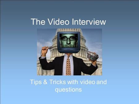The Video Interview Tips & Tricks with video and questions.