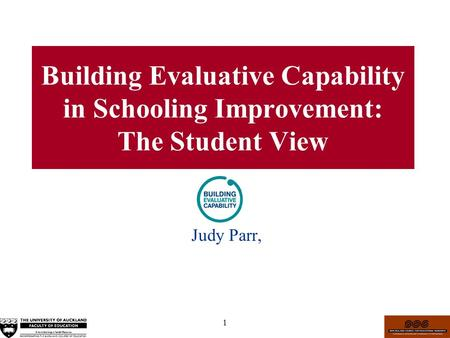 1 Building Evaluative Capability in Schooling Improvement: The Student View Judy Parr,