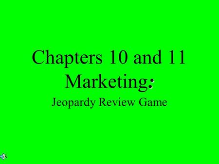 : Chapters 10 and 11 Marketing: Jeopardy Review Game.