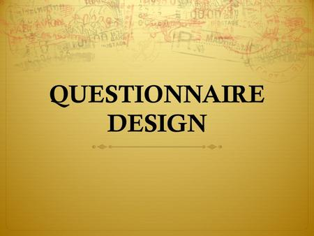 QUESTIONNAIRE DESIGN. 1. What should be asked? 2. How should questions be phrased? 3. In what sequence should the questions be arranged? 4. What questionnaire.