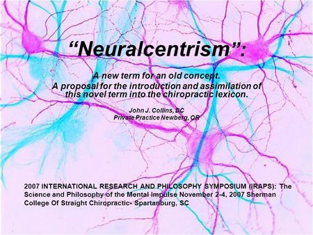 """Neuralcentrism "": A new term for an old concept. A proposal for the introduction and assimilation of this novel term into the chiropractic lexicon. John."