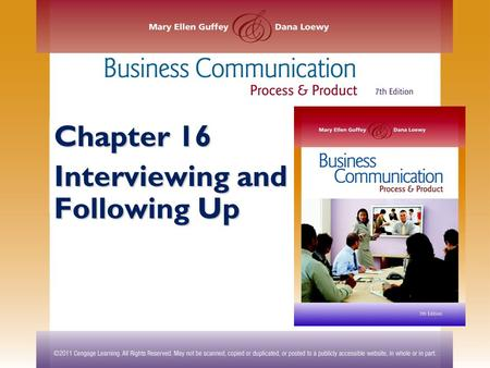 Chapter 16 Interviewing and Following Up. ©2011 Cengage Learning. All Rights Reserved. May not be scanned, copied or duplicated, or posted to a publicly.