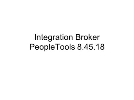 Integration Broker PeopleTools 8.45.18. Integration Broker Steps –Introduction & terminologies –Application Server PUB/SUB services (Application Server)