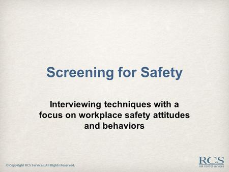 Screening for Safety Interviewing techniques with a focus on workplace safety attitudes and behaviors.