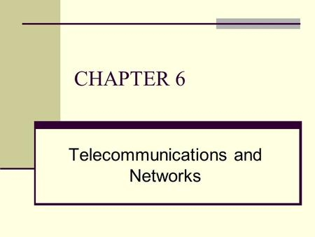CHAPTER 6 Telecommunications and Networks. Chapter Outline 6.1 What Is a Computer Network? 6.2 Network Fundamentals 6.3 The Internet and the World Wide.