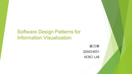 Software Design Patterns for Information Visualization 薛乃榮 Q56034051 NCBCI LAB.