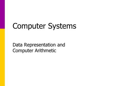 Computer Systems Data Representation and Computer Arithmetic.