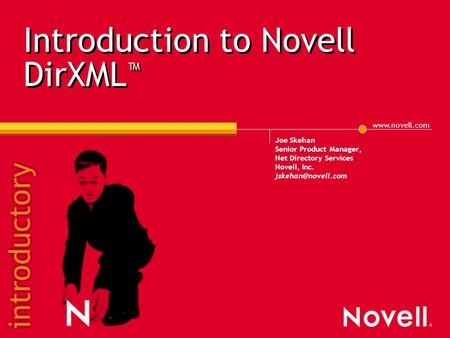 Joe Skehan Senior Product Manager, Net Directory Services Novell, Inc. Introduction to Novell DirXML ™
