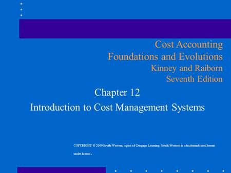 Chapter 12 Introduction to Cost Management Systems Cost Accounting Foundations and Evolutions Kinney and Raiborn Seventh Edition COPYRIGHT © 2009 South-Western,