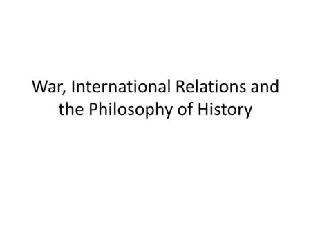 War, International Relations and the Philosophy of History.