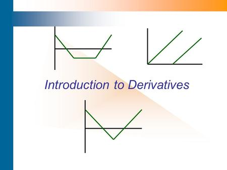 Introduction to Derivatives. Derivatives– Overview and Definitions A derivative instrument is defined as a private contract whose value is derived from.