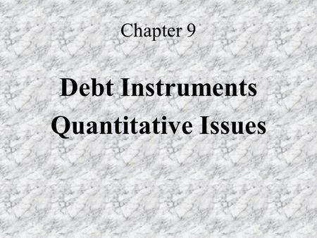 Chapter 9 Debt Instruments Quantitative Issues.