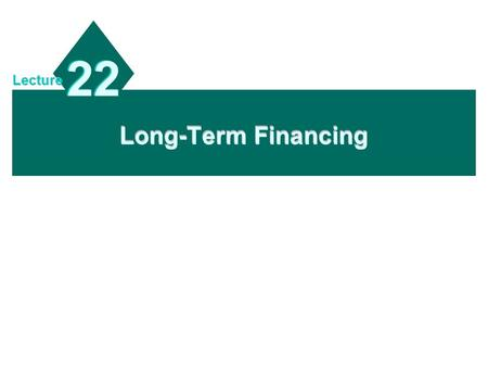 Long-Term Financing 22 Lecture. 18 - 2 Reducing Exchange Rate Risk  Offsetting cash inflows ¤ Foreign currency receipts can help offset bond payments.