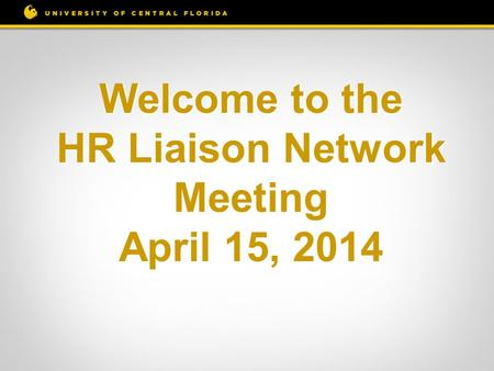 Welcome to the HR Liaison Network Meeting April 15, 2014.