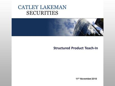 Structured Product Teach-In 11 th November 2010. Who we are What is a structured product? Under the bonnet Actual pricing We don't just do equity linked.