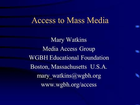 Access to Mass Media Mary Watkins Media Access Group WGBH Educational Foundation Boston, Massachusetts U.S.A.