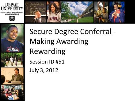 Secure Degree Conferral - Making Awarding Rewarding Session ID #51 July 3, 2012.
