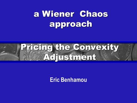 Pricing the Convexity Adjustment Eric Benhamou a Wiener Chaos approach.