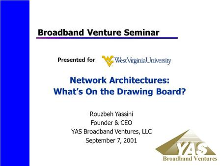 Network Architectures: What's On the Drawing Board? Broadband Venture Seminar Doug Jones Chief Architect YAS Broadband Ventures, LLC September 7, 2001.
