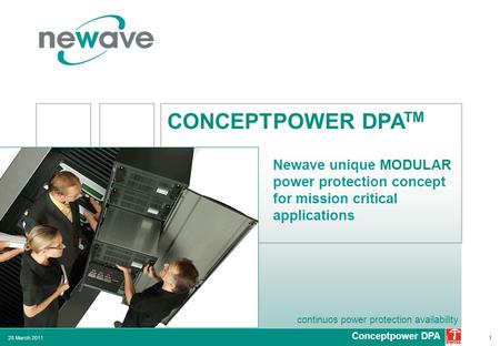 Continuos power protection availability 28 March 20111 Newave unique MODULAR power protection concept for mission critical applications CONCEPTPOWER DPA.