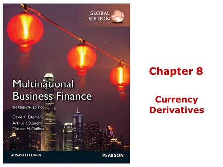 Chapter 8 Currency Derivatives. © 2013 Pearson Education1-2© 2013 Pearson Education1-2© 2013 Pearson Education1-2© 2013 Pearson Education1-2© 2013 Pearson.