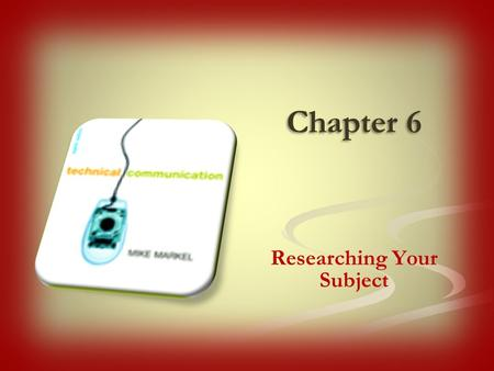 Chapter 6 Researching Your Subject. In academic research, your goal is to find information that will help you answer a scholarly question. In workplace.