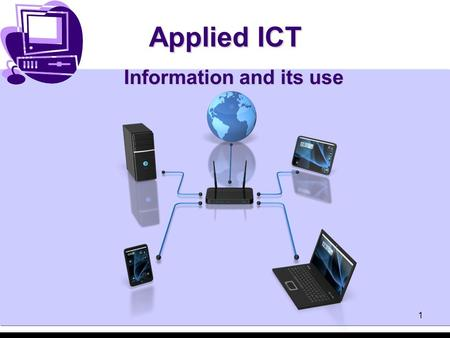 1 Applied ICT Information and its use. Applied ICT 2 Objectives Be able to interpret diagrams that show organisations' structures. Understand how organisations.