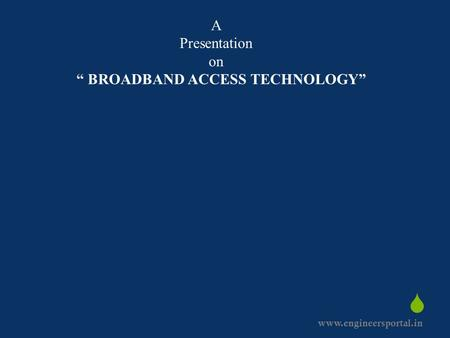 "A Presentation on "" BROADBAND ACCESS TECHNOLOGY"""