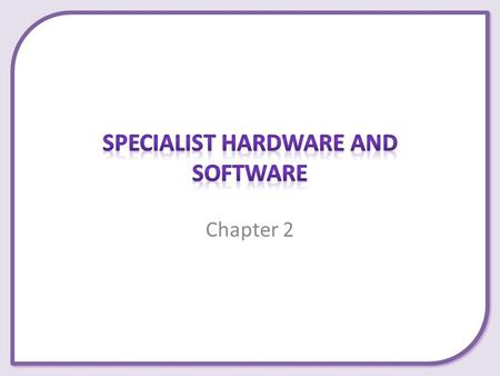 Chapter 2. This presentation covers the following: – Various hardware to help people with physical difficulties use a computer. – Various software to.