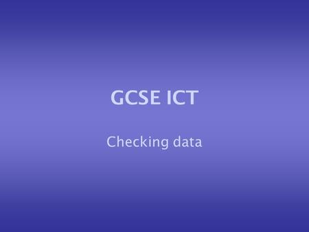 GCSE ICT Checking data. Why do errors happen? Computers do not make mistakes. However if incorrect data is put in errors happen. In ICT this is called.